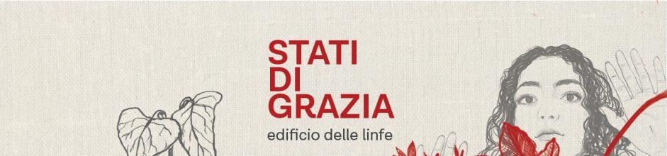 Stati di Grazia | edificio delle linfe – la mostra – 10/07 – 12/09 2021
